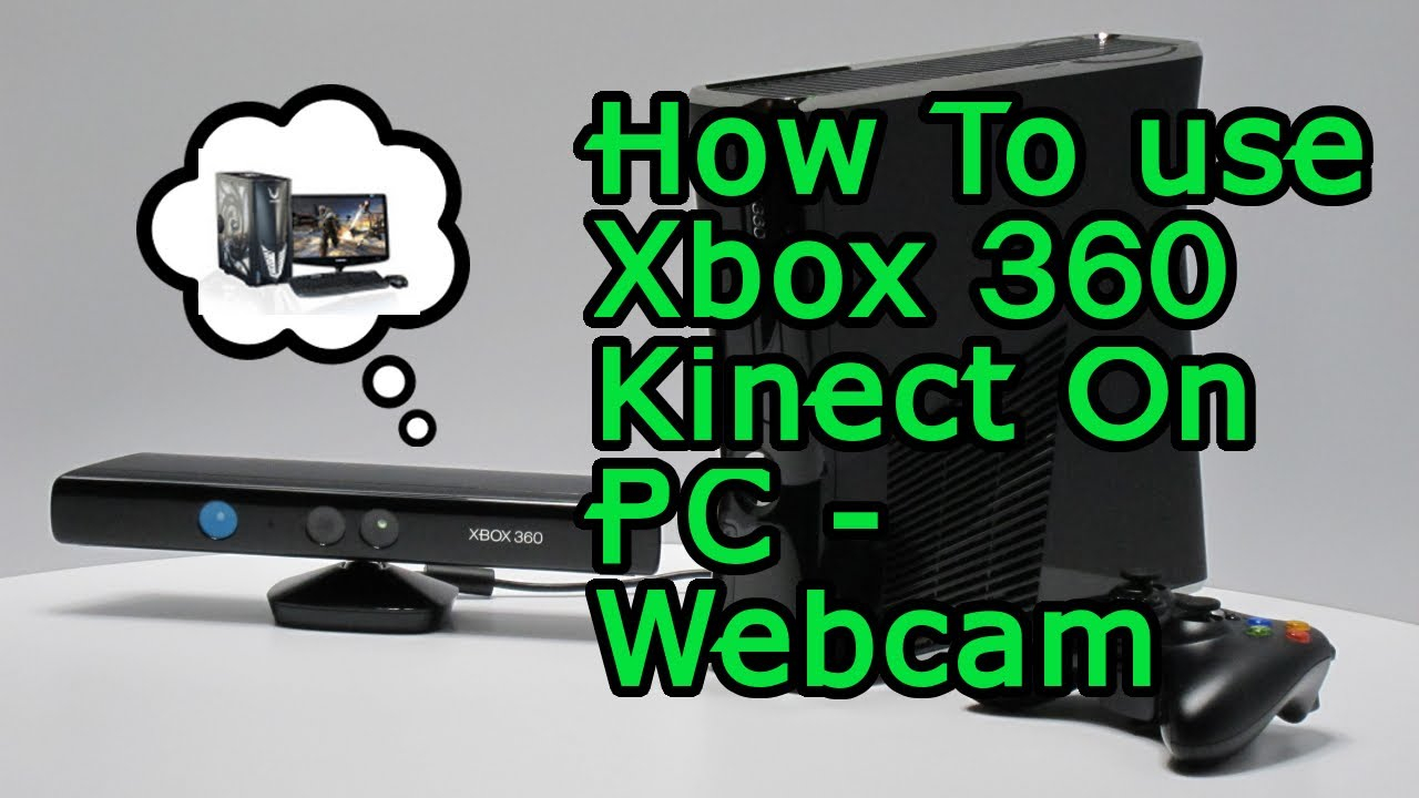 How To Use A Xbox 360 Kinect On Any Pc Or Laptop Webcam