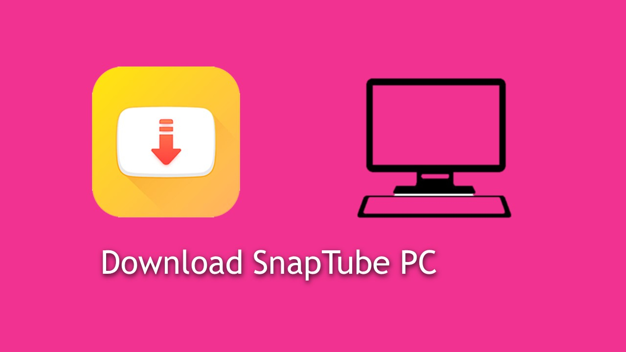 Download SnapTube For PC Windows 7 8 8 1 10 XP